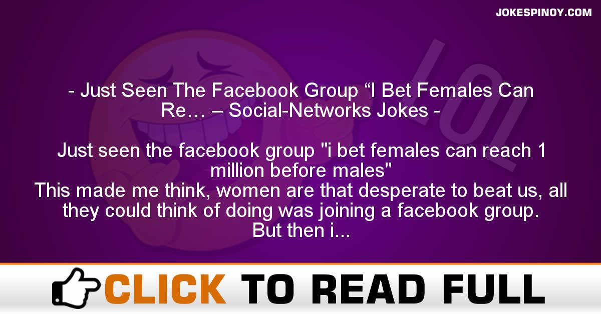 "Just Seen The Facebook Group ""I Bet Females Can Re… – Social-Networks Jokes"