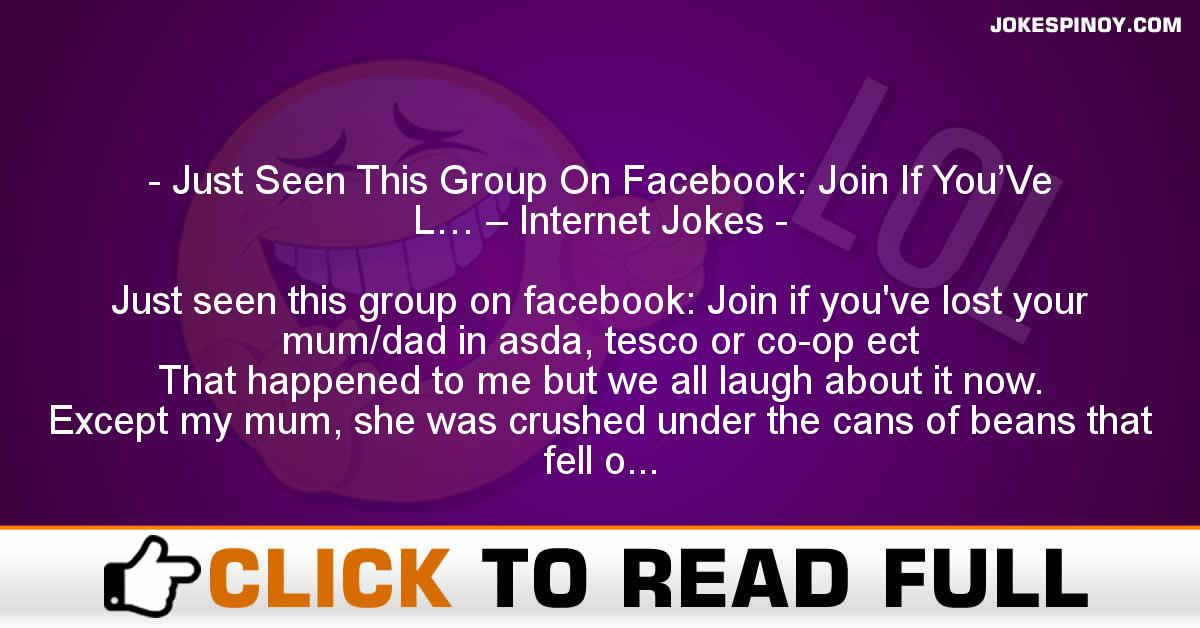 Just Seen This Group On Facebook: Join If You'Ve L… – Internet Jokes