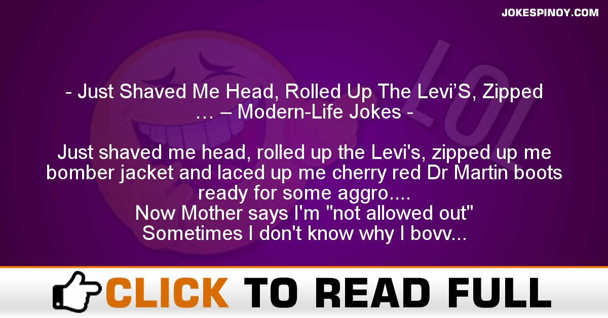 Just Shaved Me Head, Rolled Up The Levi'S, Zipped … – Modern-Life Jokes