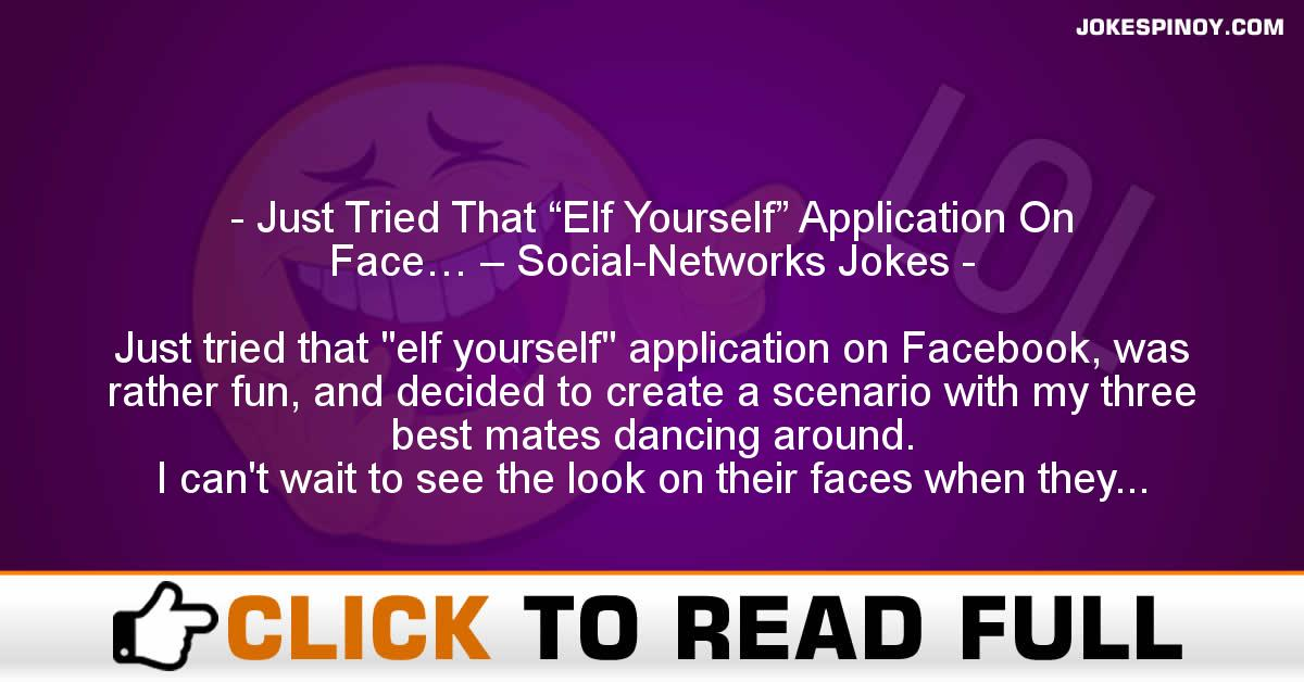 "Just Tried That ""Elf Yourself"" Application On Face… – Social-Networks Jokes"