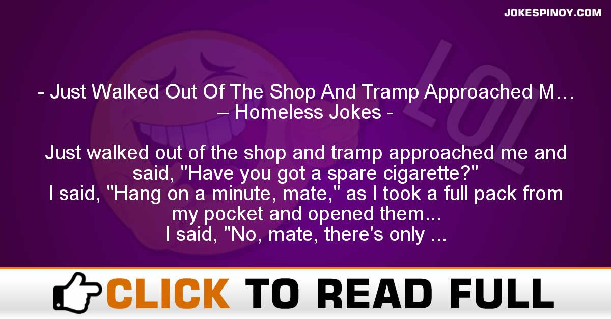 Just Walked Out Of The Shop And Tramp Approached M… – Homeless Jokes