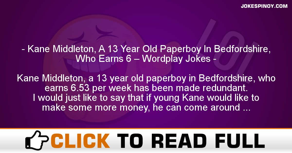 Kane Middleton, A 13 Year Old Paperboy In Bedfordshire, Who Earns 6 – Wordplay Jokes