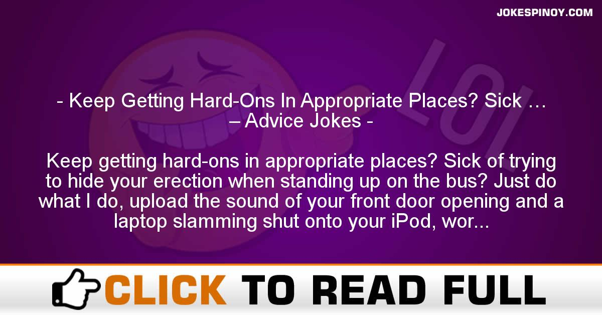 Keep Getting Hard-Ons In Appropriate Places? Sick … – Advice Jokes