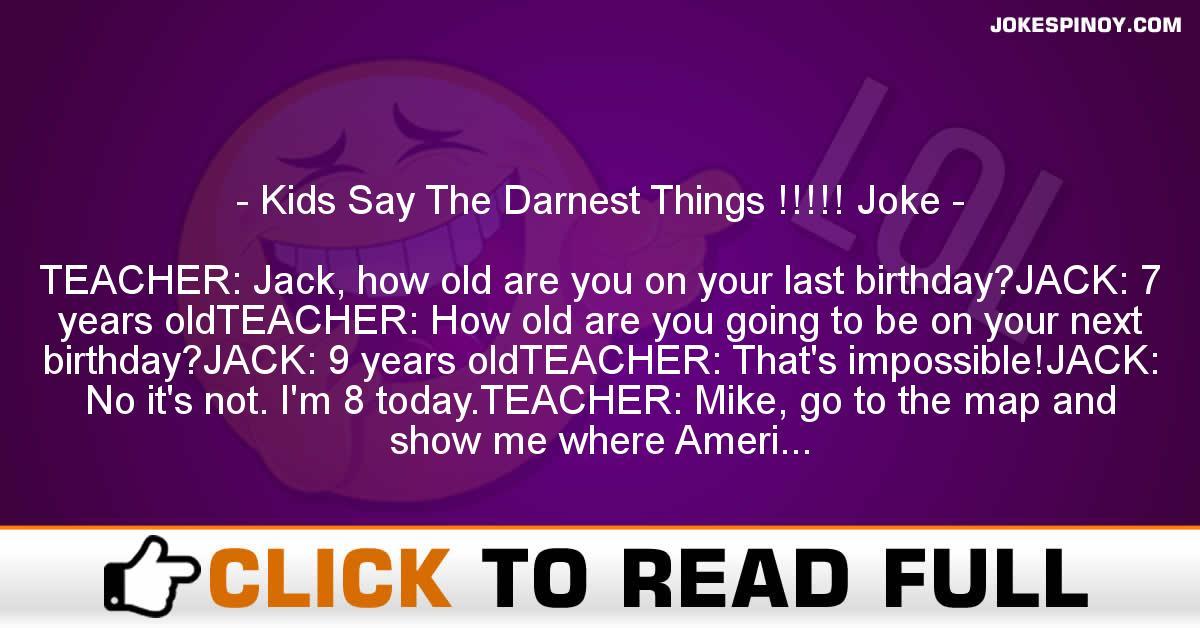 Kids Say The Darnest Things !!!!! Joke