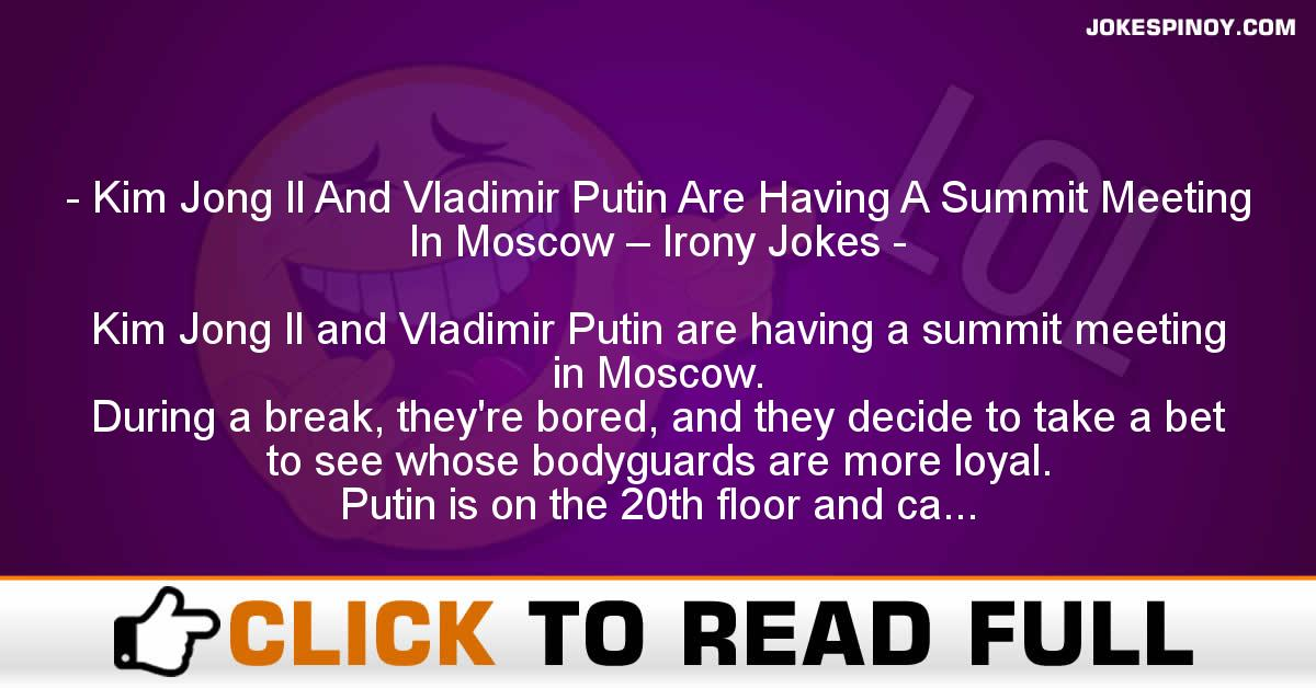 Kim Jong Il And Vladimir Putin Are Having A Summit Meeting In Moscow – Irony Jokes