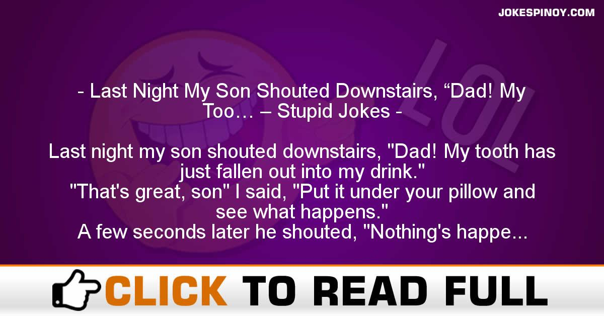 "Last Night My Son Shouted Downstairs, ""Dad! My Too… – Stupid Jokes"