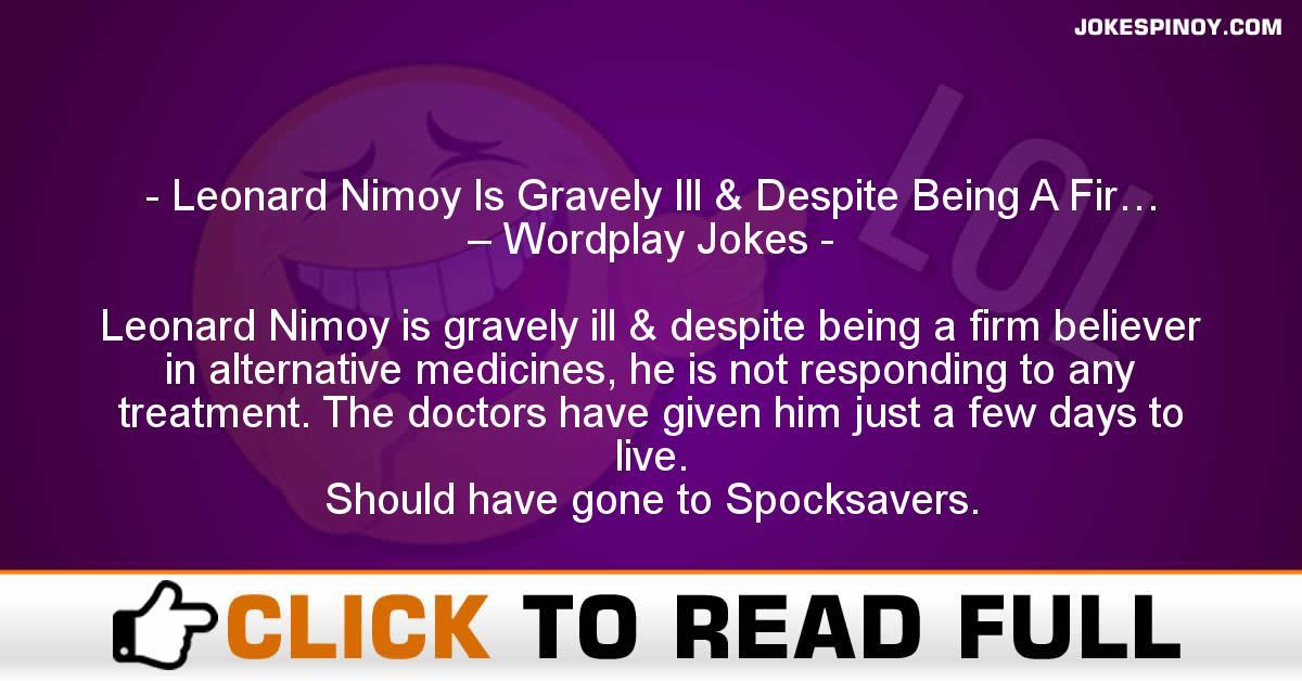 Leonard Nimoy Is Gravely Ill & Despite Being A Fir… – Wordplay Jokes