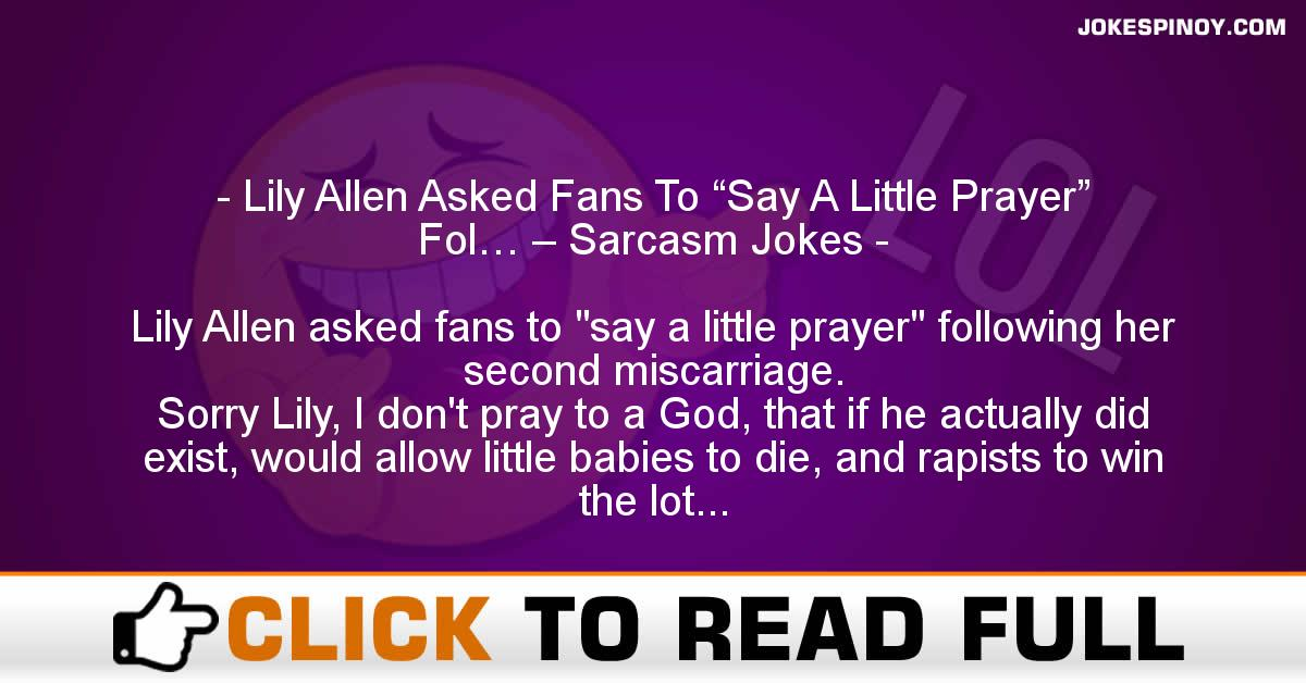 "Lily Allen Asked Fans To ""Say A Little Prayer"" Fol… – Sarcasm Jokes"