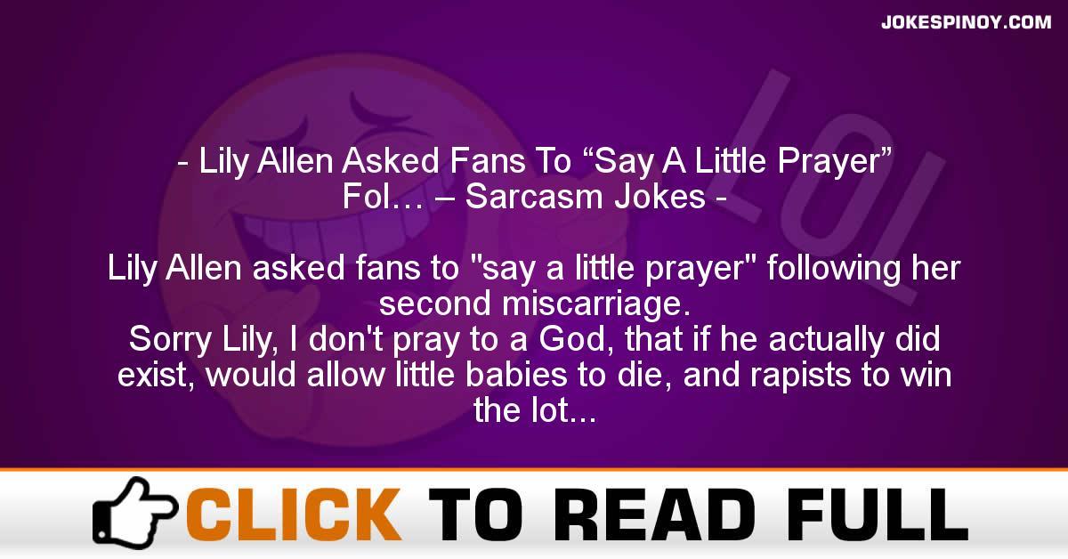 "Lily Allen Asked Fans To ""Say A Little Prayer"" Fol… – Sarcasm Jokes"