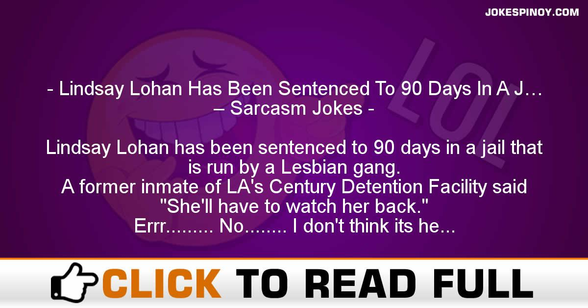 Lindsay Lohan Has Been Sentenced To 90 Days In A J… – Sarcasm Jokes