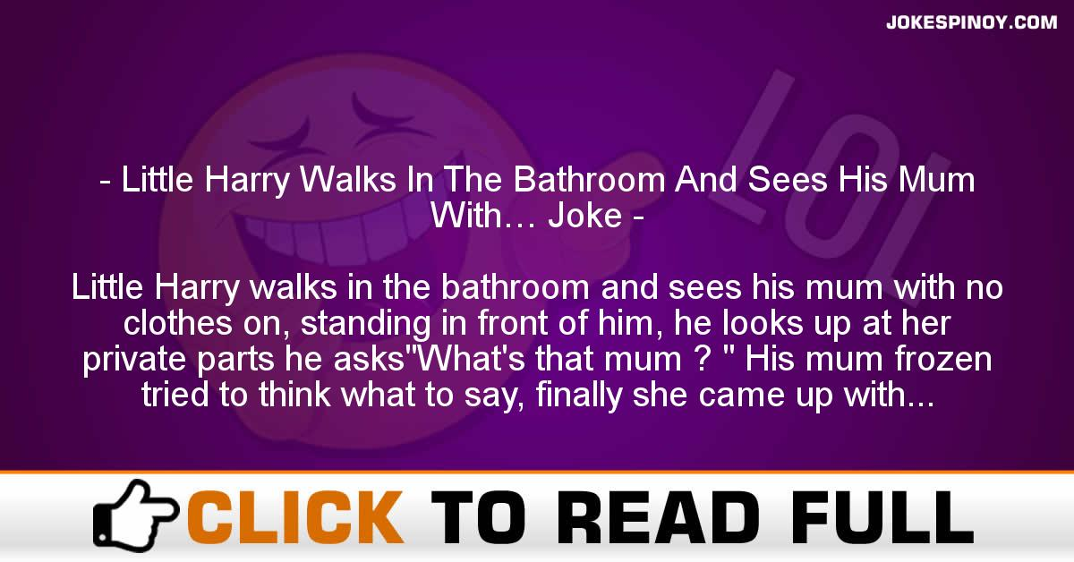 Little Harry Walks In The Bathroom And Sees His Mum With… Joke