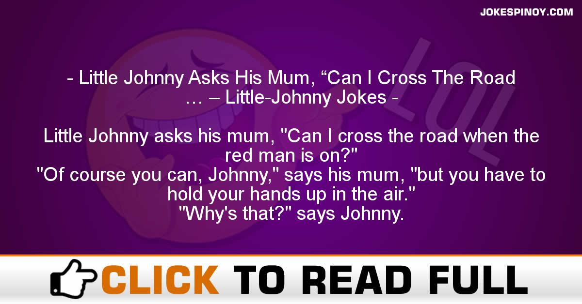 """Little Johnny Asks His Mum, """"Can I Cross The Road … – Little-Johnny Jokes"""