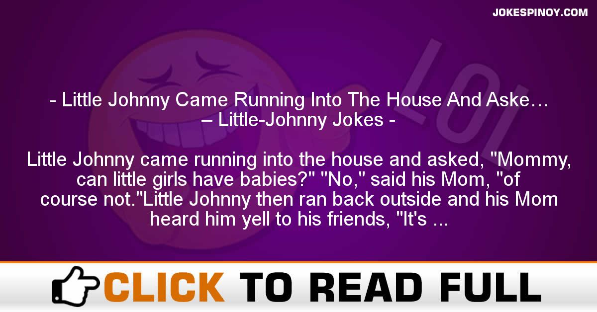 Little Johnny Came Running Into The House And Aske… – Little-Johnny Jokes