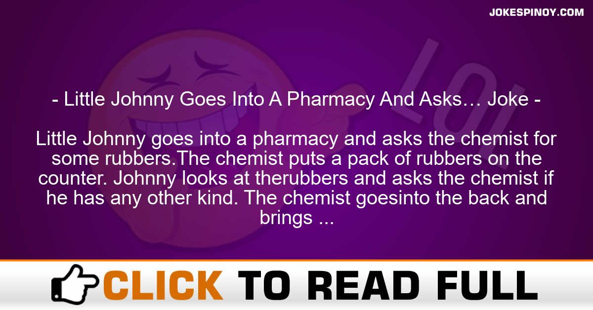 Little Johnny Goes Into A Pharmacy And Asks… Joke