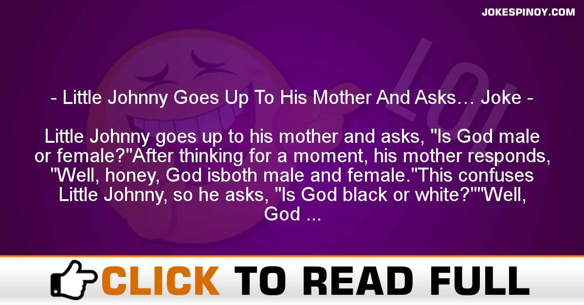 Little Johnny Goes Up To His Mother And Asks… Joke