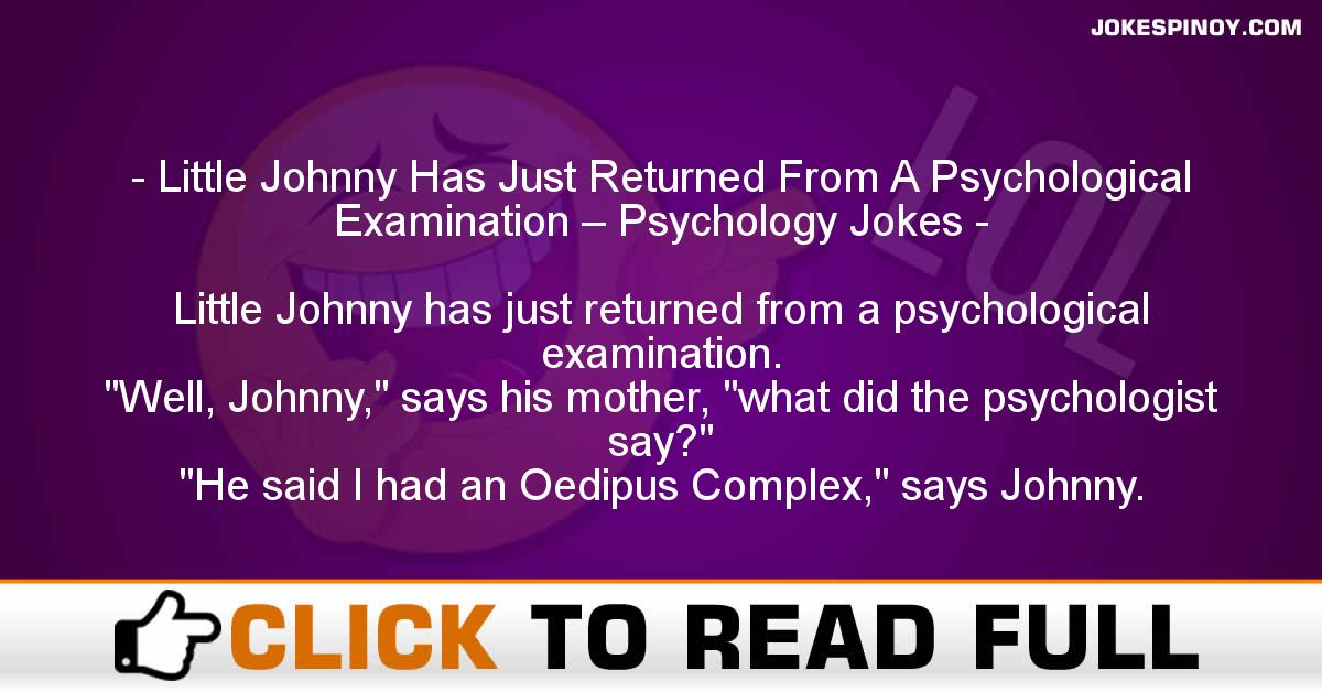 Little Johnny Has Just Returned From A Psychological Examination – Psychology Jokes