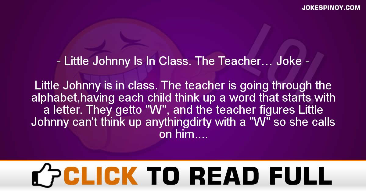 Little Johnny Is In Cla*s. The Teacher… Joke