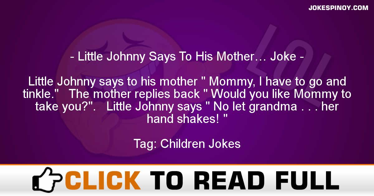 Little Johnny Says To His Mother… Joke