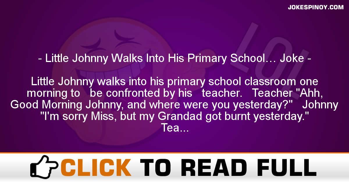 Little Johnny Walks Into His Primary School… Joke