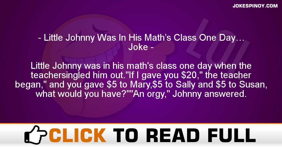Little Johnny Was In His Math's Class One Day… Joke