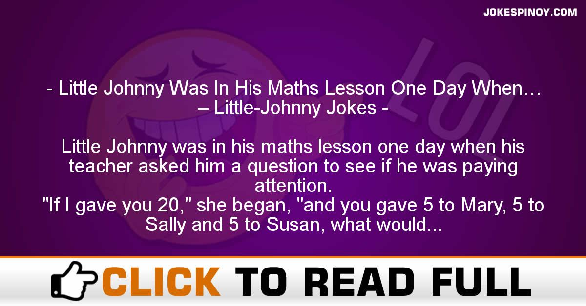 Little Johnny Was In His Maths Lesson One Day When… – Little-Johnny Jokes