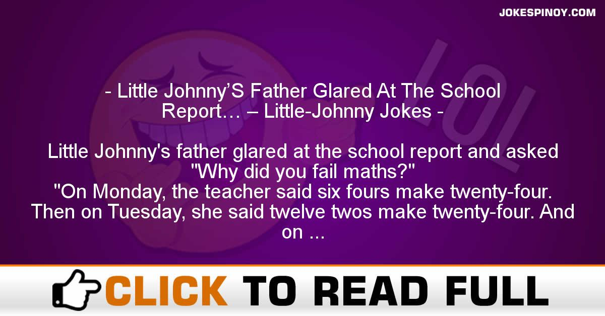 Little Johnny'S Father Glared At The School Report… – Little-Johnny Jokes