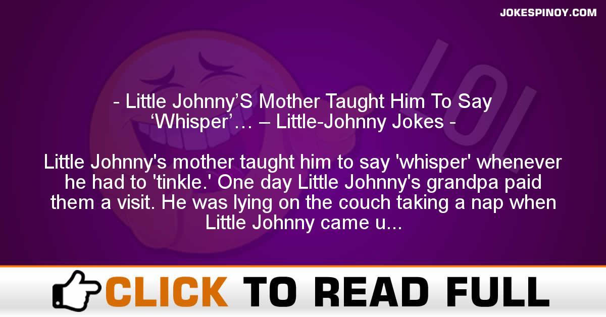 Little Johnny'S Mother Taught Him To Say 'Whisper'… – Little-Johnny Jokes