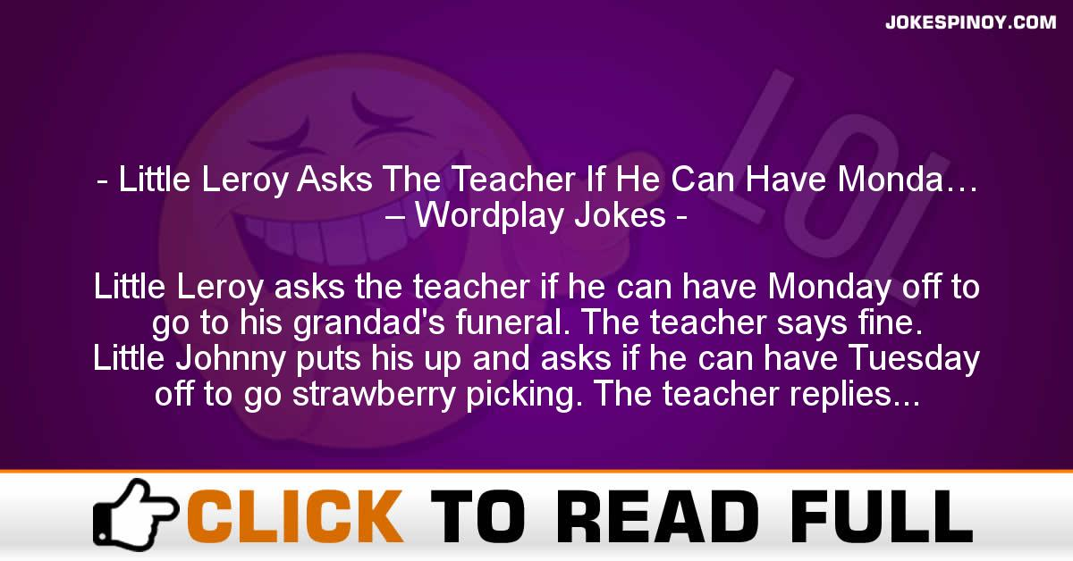 Little Leroy Asks The Teacher If He Can Have Monda… – Wordplay Jokes
