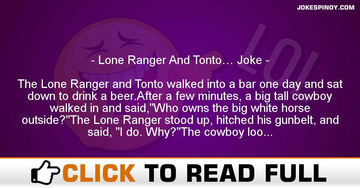 Lone Ranger And Tonto… Joke