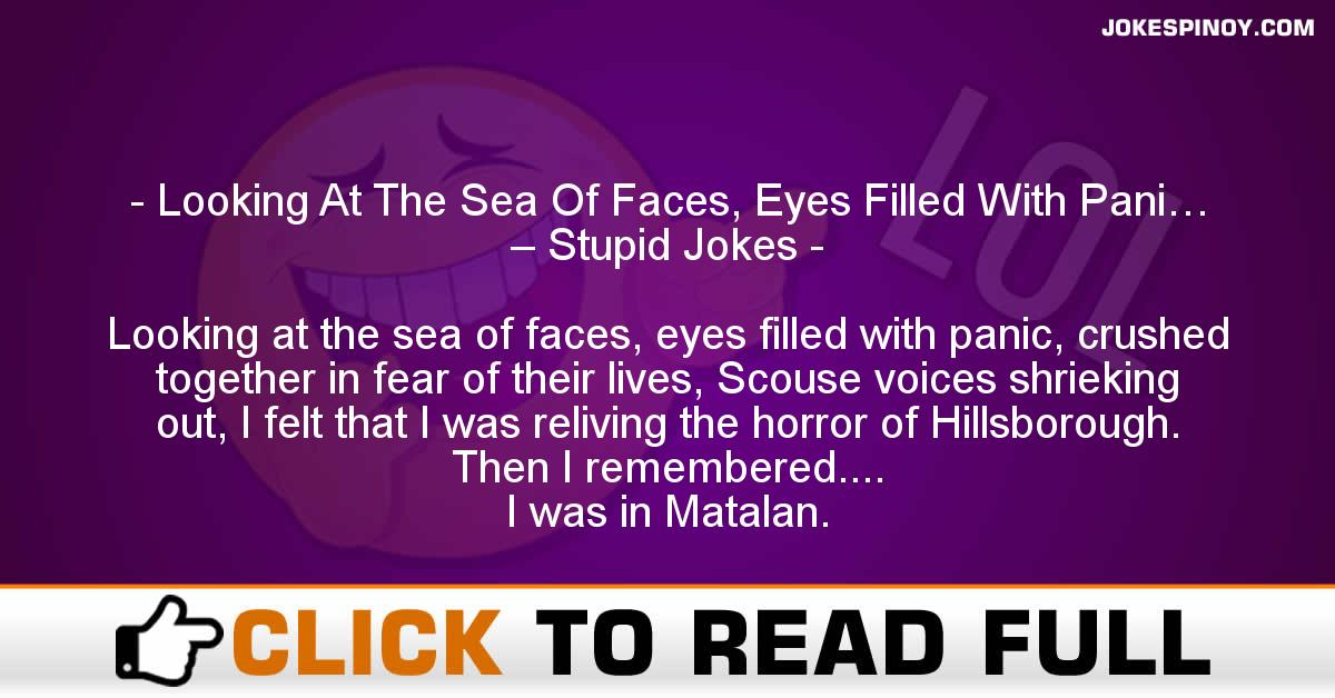 Looking At The Sea Of Faces, Eyes Filled With Pani… – Stupid Jokes