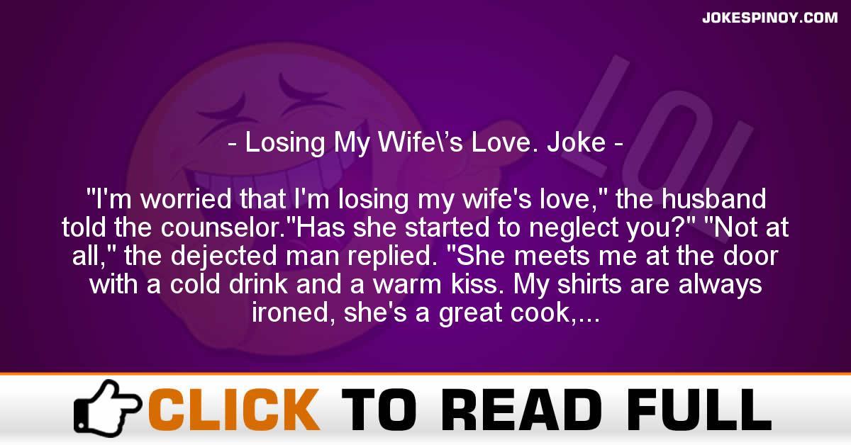 Losing My Wife\'s Love. Joke