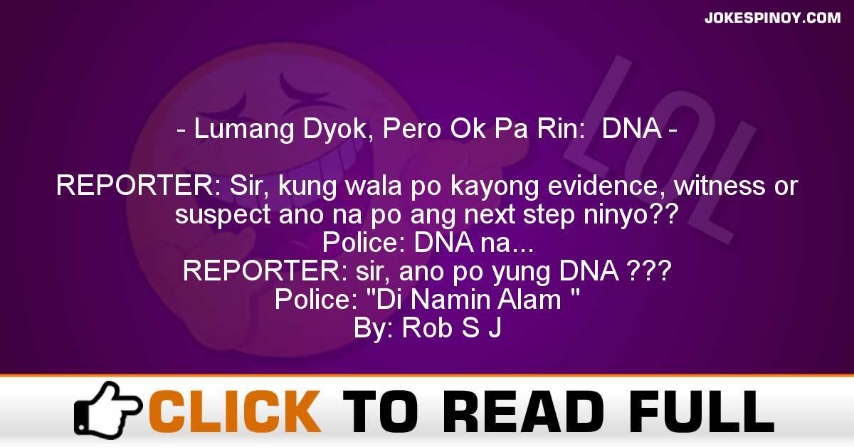 Lumang Dyok, Pero Ok Pa Rin:  DNA