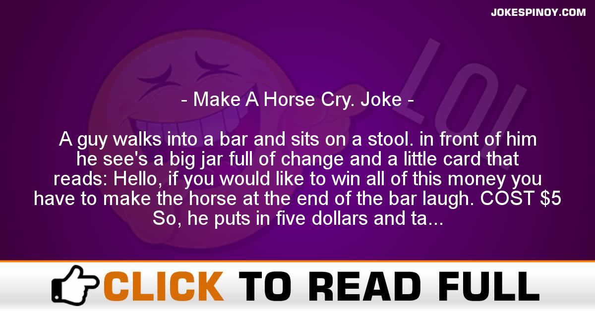Make A Horse Cry. Joke
