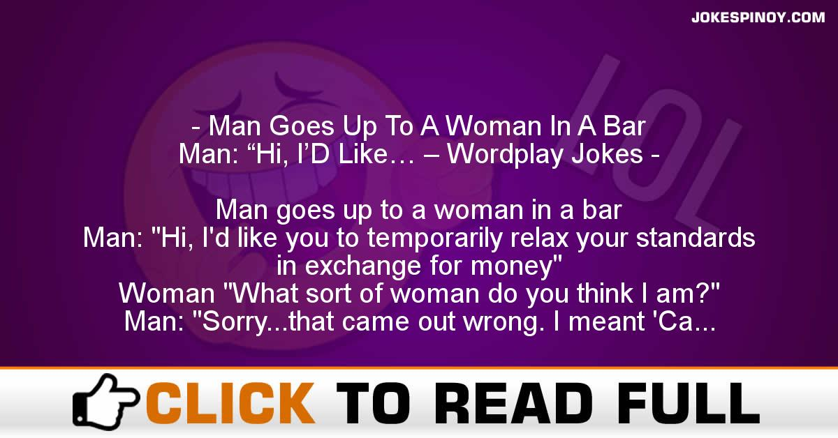 "Man Goes Up To A Woman In A Bar Man: ""Hi, I'D Like… – Wordplay Jokes"