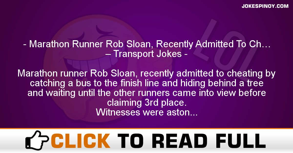 Marathon Runner Rob Sloan, Recently Admitted To Ch… – Transport Jokes