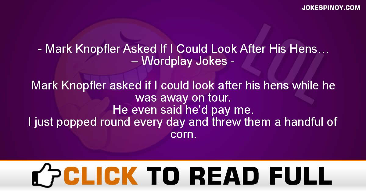 Mark Knopfler Asked If I Could Look After His Hens… – Wordplay Jokes