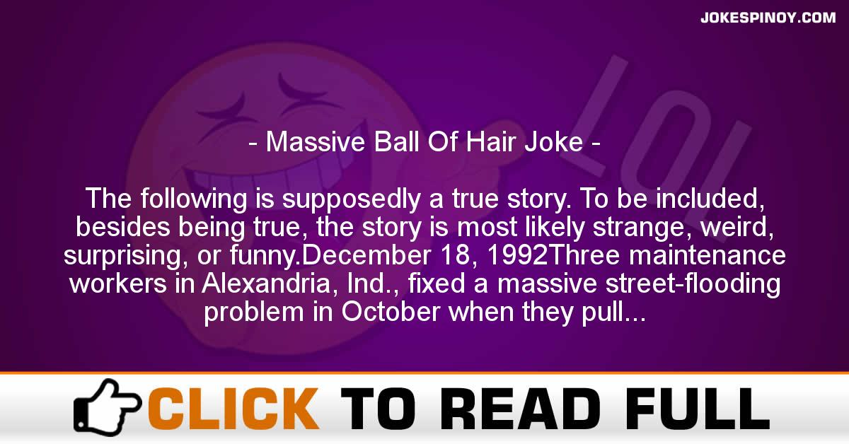 Ma*sive Ball Of Hair Joke