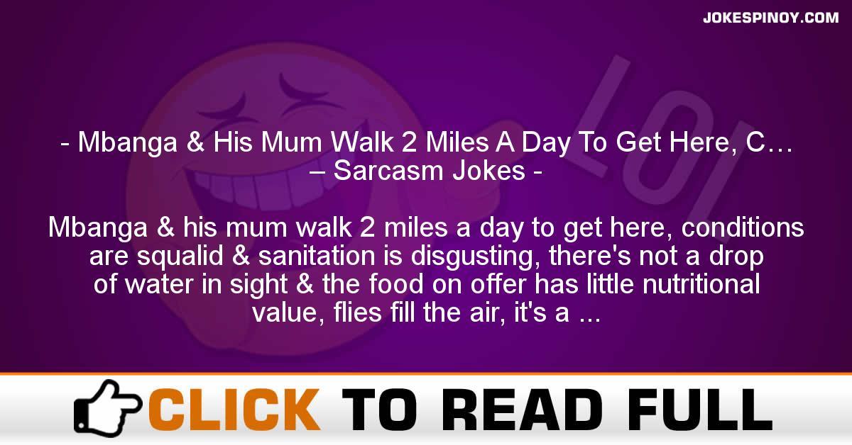 Mbanga & His Mum Walk 2 Miles A Day To Get Here, C… – Sarcasm Jokes