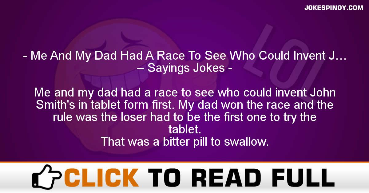 Me And My Dad Had A Race To See Who Could Invent J… – Sayings Jokes