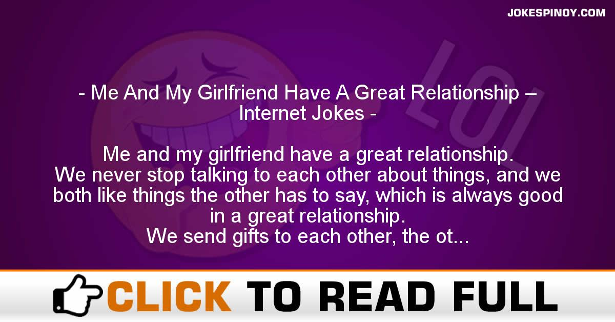 Me And My Girlfriend Have A Great Relationship – Internet Jokes