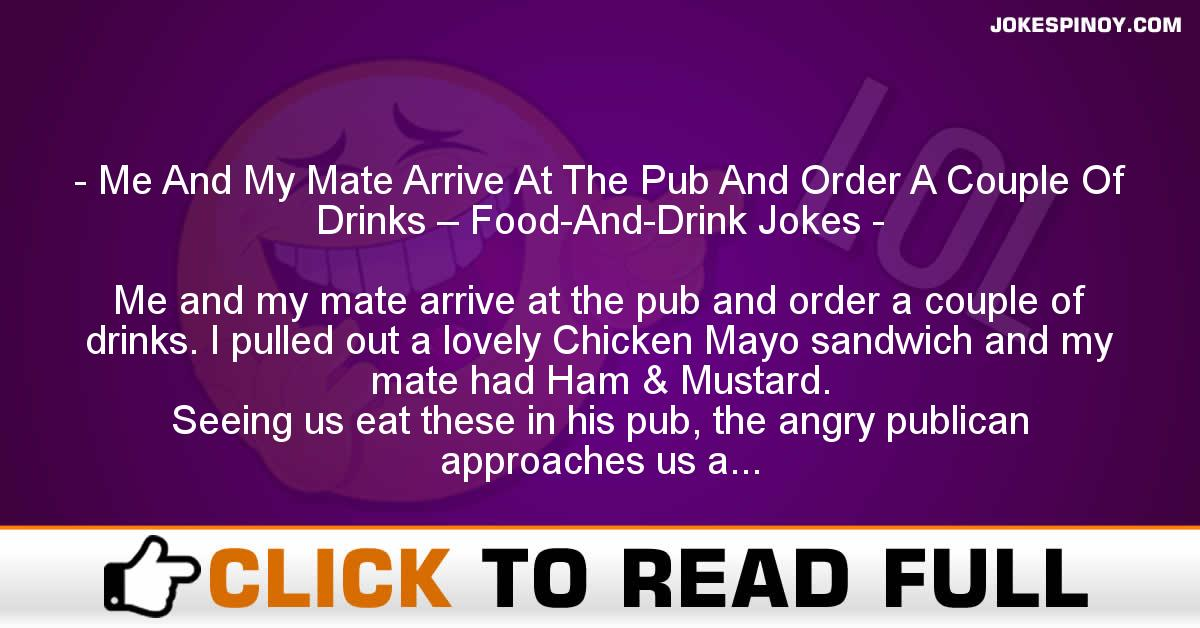 Me And My Mate Arrive At The Pub And Order A Couple Of Drinks – Food-And-Drink Jokes
