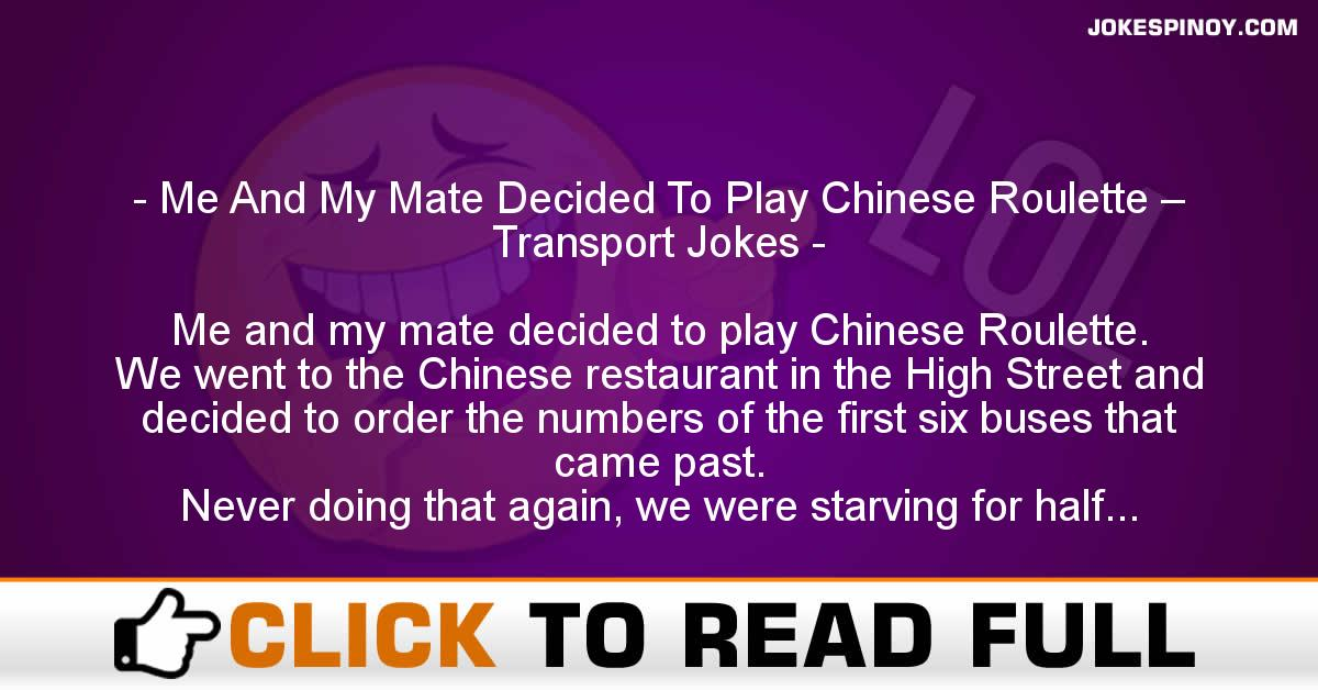 Me And My Mate Decided To Play Chinese Roulette – Transport Jokes