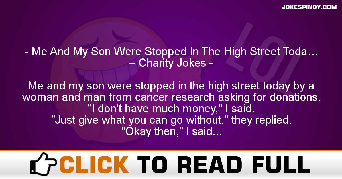 Me And My Son Were Stopped In The High Street Toda… – Charity Jokes
