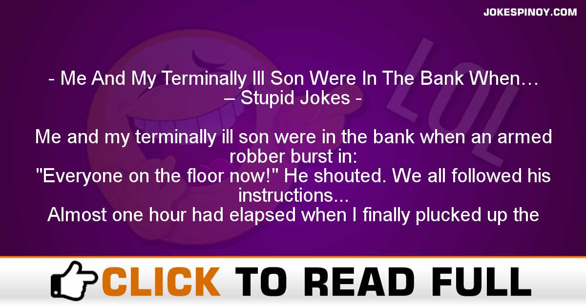 Me And My Terminally Ill Son Were In The Bank When… – Stupid Jokes