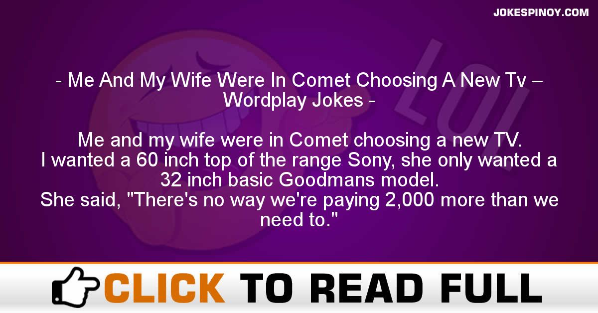 Me And My Wife Were In Comet Choosing A New Tv – Wordplay Jokes