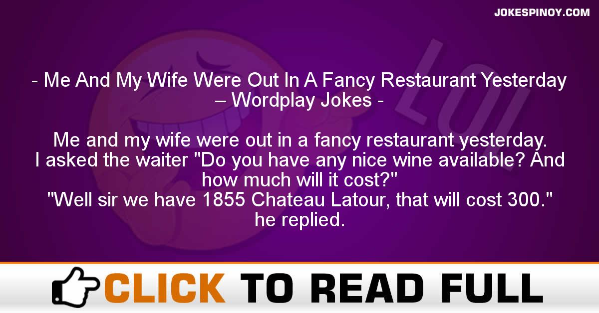 Me And My Wife Were Out In A Fancy Restaurant Yesterday – Wordplay Jokes