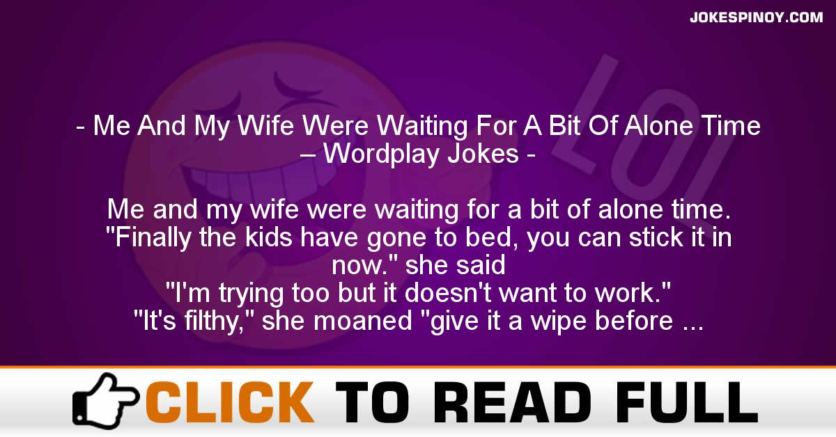 Me And My Wife Were Waiting For A Bit Of Alone Time – Wordplay Jokes