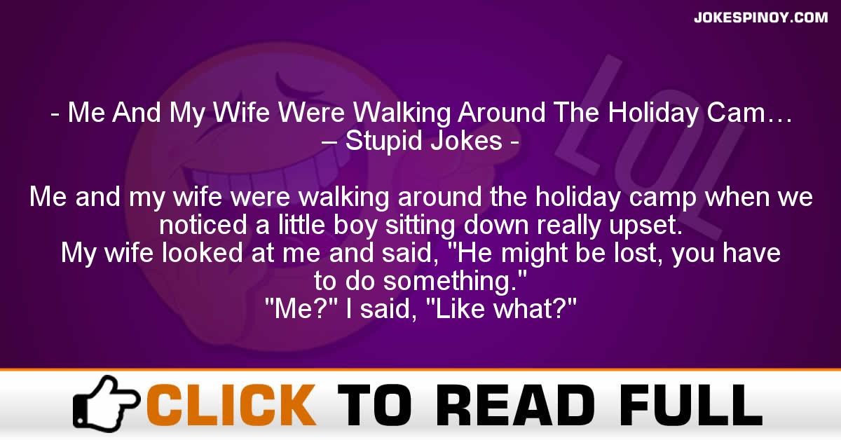 Me And My Wife Were Walking Around The Holiday Cam… – Stupid Jokes