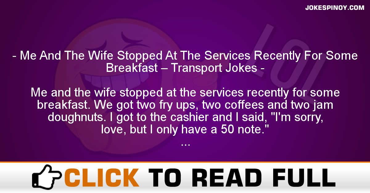 Me And The Wife Stopped At The Services Recently For Some Breakfast – Transport Jokes