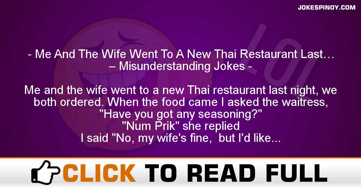 Me And The Wife Went To A New Thai Restaurant Last… – Misunderstanding Jokes